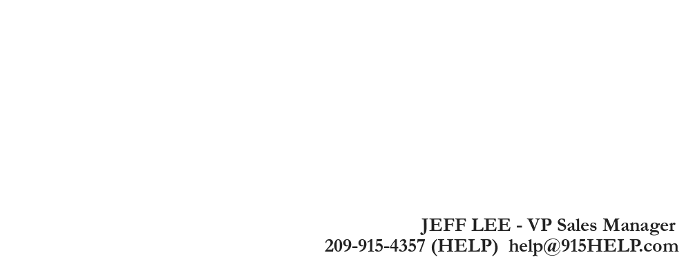 JEFF LEE - VP Sales Manager, 209-915-4357 (HELP)  help@915HELP.com